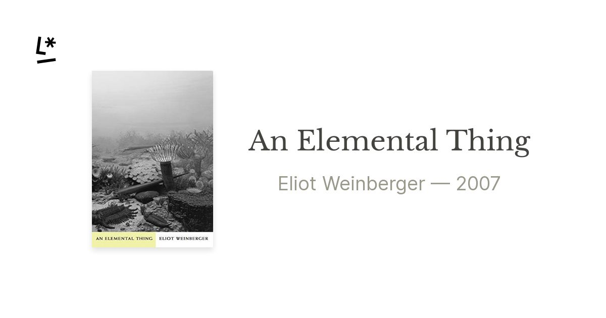 An Elemental Thing by Eliot Weinberger   Literal